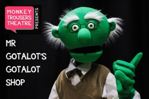 Monkey Trousers Theatre presents Mr Gotalot's Gotalot Shop. Here's Mr Gotalot.